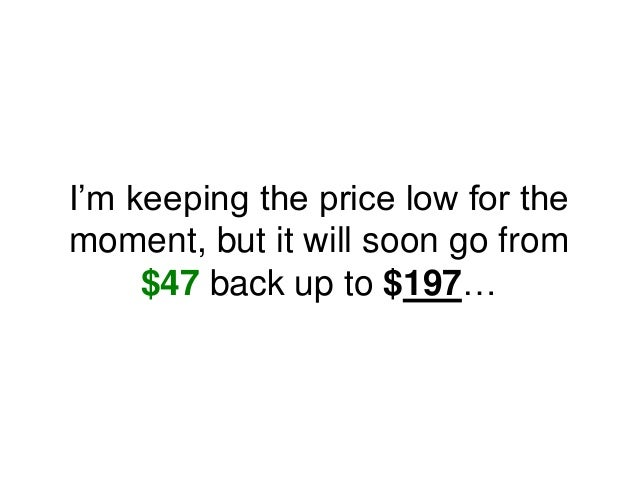 I'm keeping the price low for the moment, but it will soon go from $47 back up to $197…