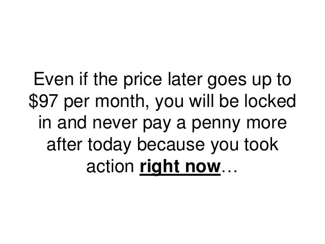 Even if the price later goes up to $97 per month, you will be locked in and never pay a penny more after today because you...
