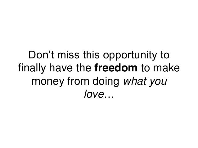 Don't miss this opportunity to finally have the freedom to make money from doing what you love…