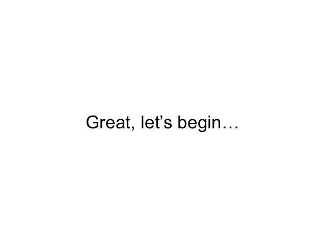 Great, let's begin…