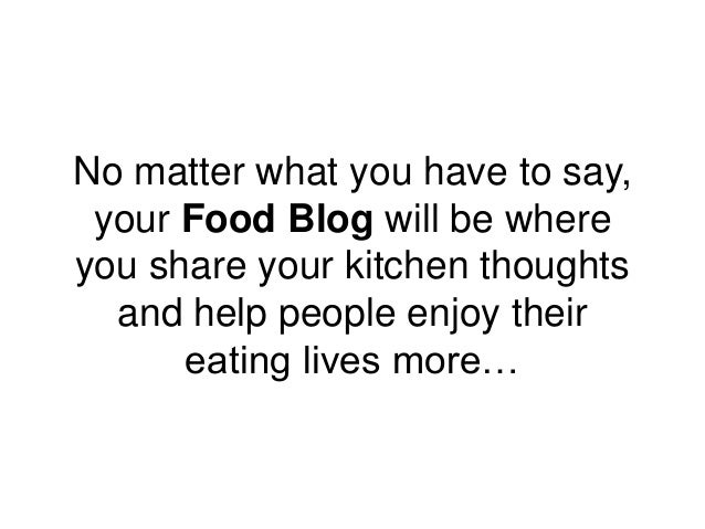 No matter what you have to say, your Food Blog will be where you share your kitchen thoughts and help people enjoy their e...