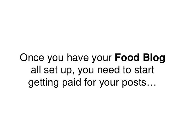 Once you have your Food Blog all set up, you need to start getting paid for your posts…