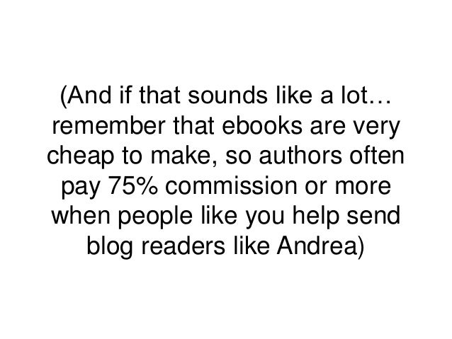 (And if that sounds like a lot… remember that ebooks are very cheap to make, so authors often pay 75% commission or more w...