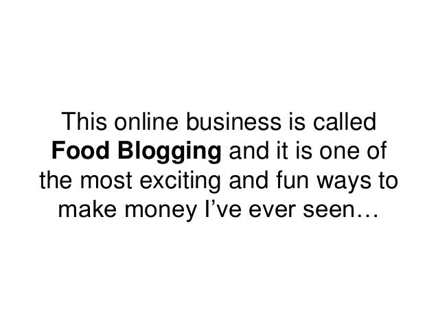 This online business is called Food Blogging and it is one of the most exciting and fun ways to make money I've ever seen…