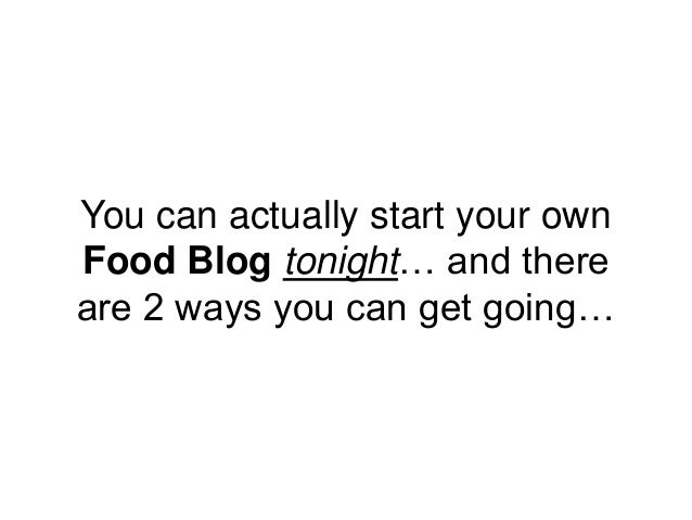 You can actually start your own Food Blog tonight… and there are 2 ways you can get going…