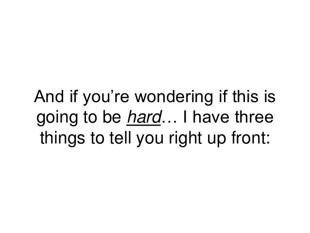 And if you're wondering if this is going to be hard… I have three things to tell you right up front: