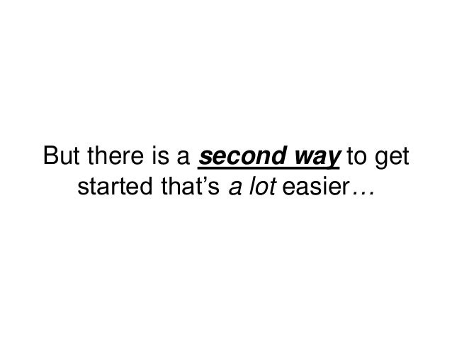 But there is a second way to get started that's a lot easier…