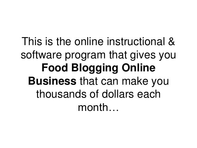 This is the online instructional & software program that gives you Food Blogging Online Business that can make you thousan...