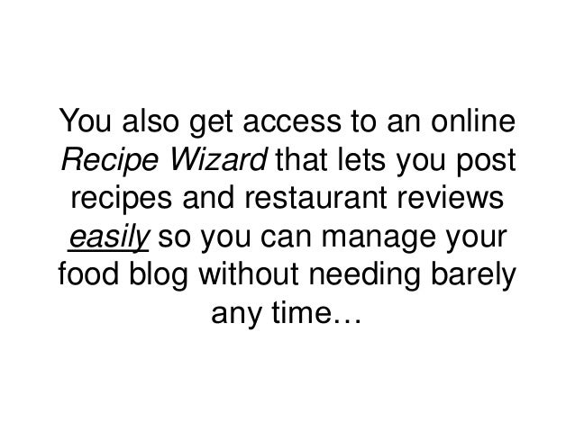 You also get access to an online Recipe Wizard that lets you post recipes and restaurant reviews easily so you can manage ...