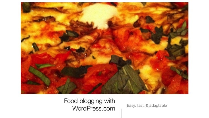 Food blogging with                     Easy, fast, & adaptable  WordPress.com