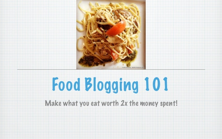 Food Blogging 101Make what you eat worth 2x the money spent!