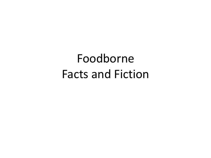 FoodborneFacts and Fiction<br />