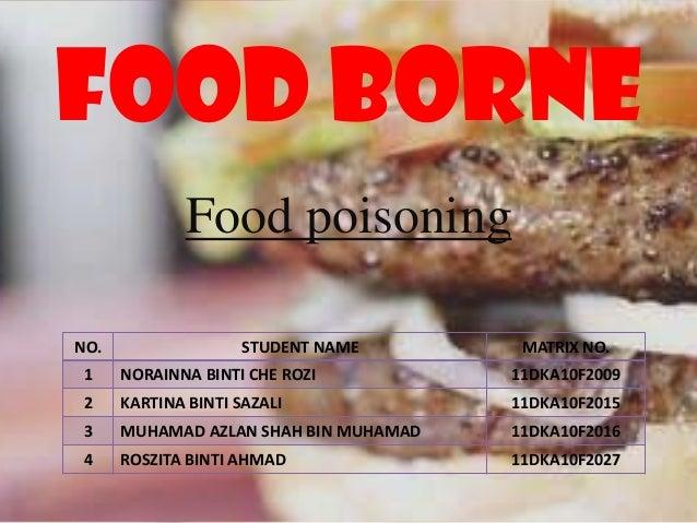 Food borne              Food poisoningNO.                  STUDENT NAME       MATRIX NO. 1    NORAINNA BINTI CHE ROZI     ...
