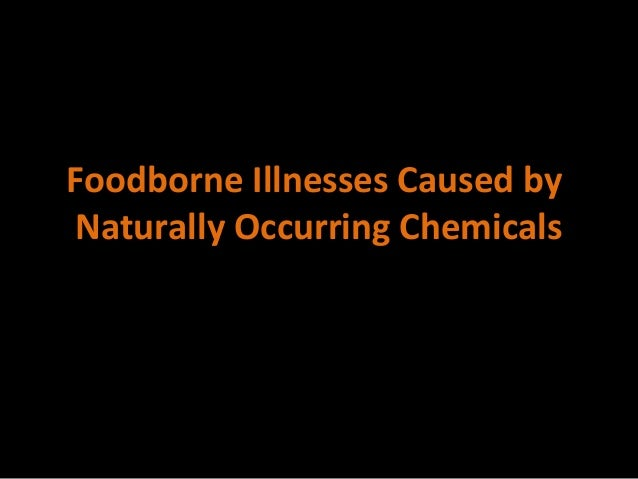 Foodborne Illnesses Caused byNaturally Occurring Chemicals