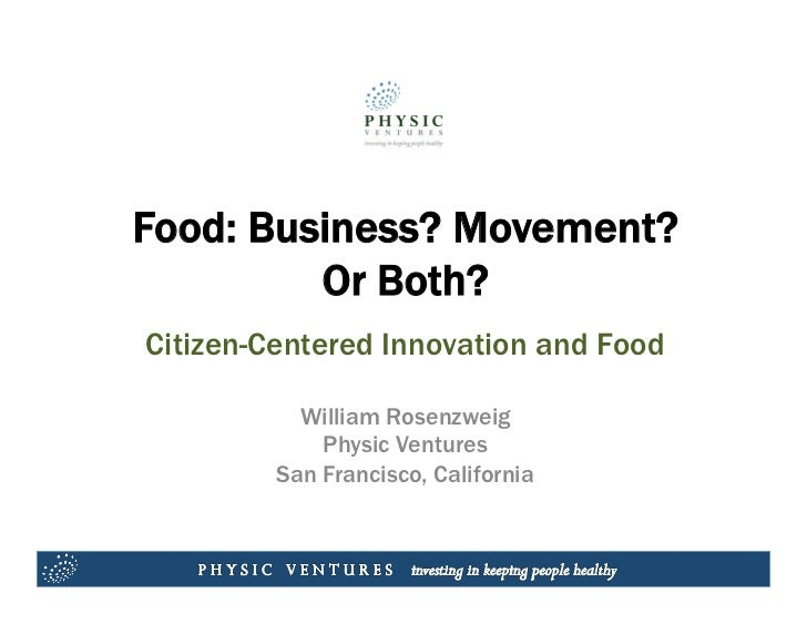 Food: Business? Movement?         Or Both?Citizen-Centered Innovation and Food           William Rosenzweig             Ph...
