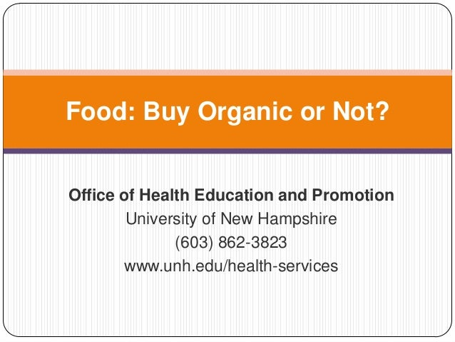 Food: Buy Organic or Not?Office of Health Education and Promotion        University of New Hampshire              (603) 86...