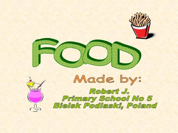 Made by:  Robert J. Primary School No 5 Bielsk Podlaski, Poland FOOD