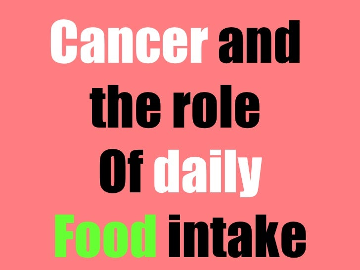 Cancer and the role of Food Intake