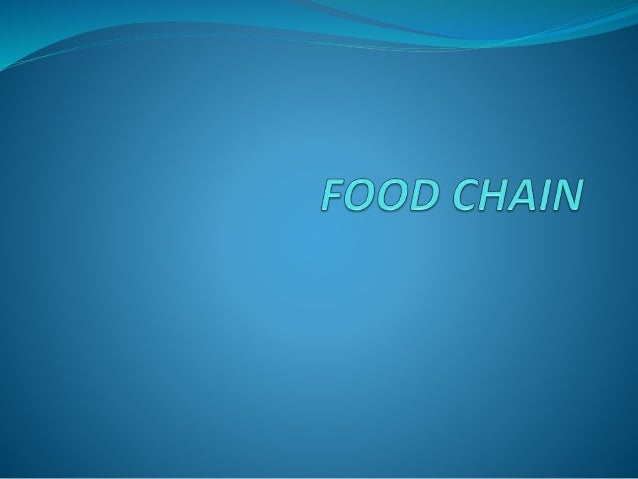 FOOD CHAIN  A food chain is a linear sequence of links in a food  web starting from a species that are called producers in...