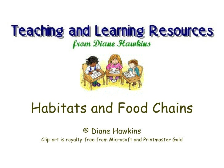 Habitats and Food Chains                  © Diane Hawkins Clip-art is royalty-free from Microsoft and Printmaster Gold