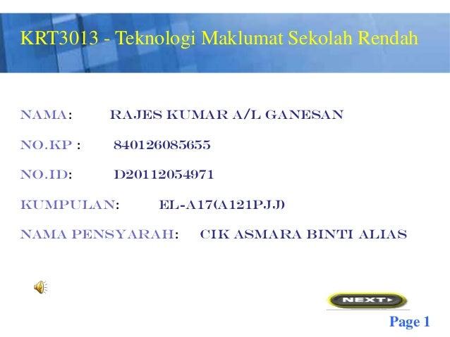 KRT3013 - Teknologi Maklumat Sekolah Rendah             Free Powerpoint TemplatesNAMA:     RAJES KUMAR A/L GANESANNO.KP : ...