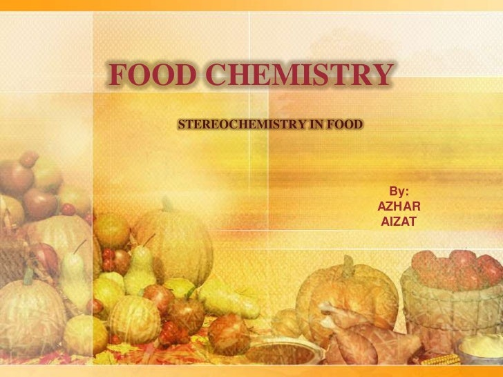 FOOD CHEMISTRY   STEREOCHEMISTRY IN FOOD                              By:                             AZHAR               ...