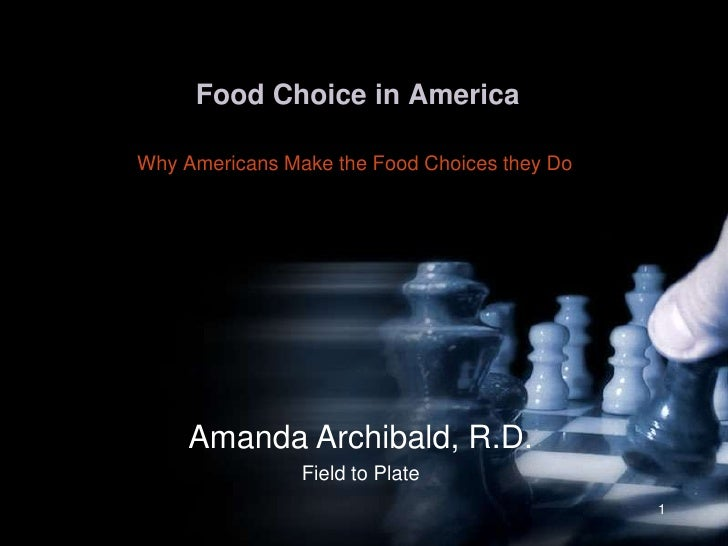 Food Choice in America<br />Why Americans Make the Food Choices they Do<br />1<br />Amanda Archibald, R.D.<br />Field to P...
