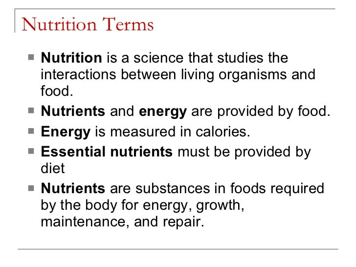 Nutrition Terms <ul><li>Nutrition  is a science that studies the interactions between living organisms and food. </li></ul...