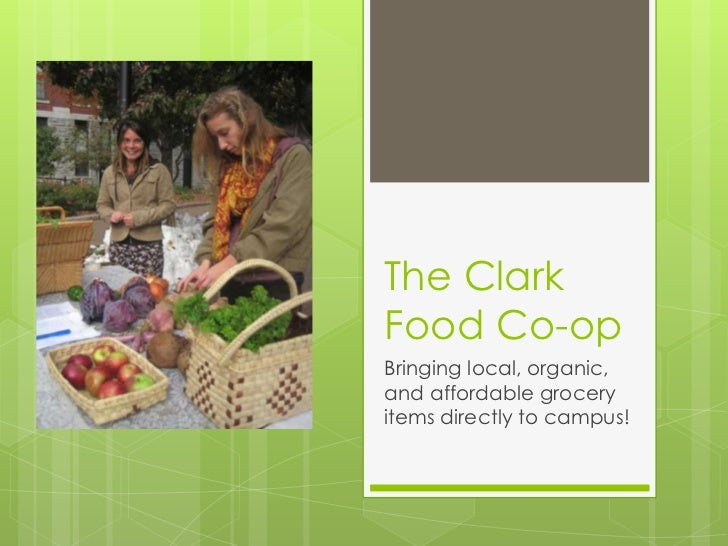 The ClarkFood Co-opBringing local, organic,and affordable groceryitems directly to campus!