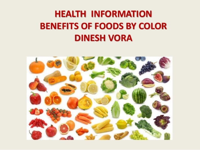 HEALTH INFORMATION BENEFITS OF FOODS BY COLOR DINESH VORA