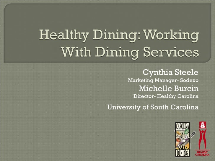 Cynthia Steele Marketing Manager- Sodexo Michelle Burcin Director- Healthy Carolina University of South Carolina