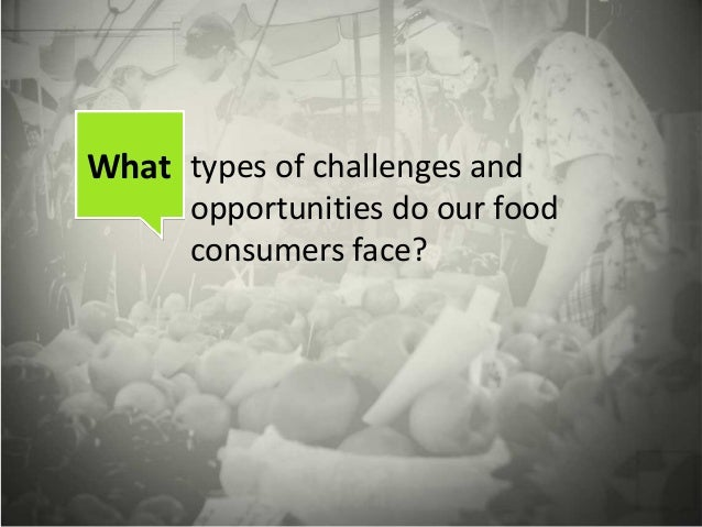 What types of challenges and opportunities do our food consumers face?