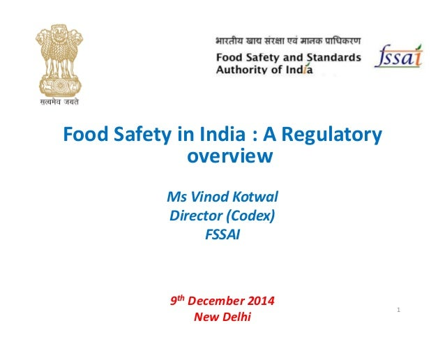Food Safety in India : A Regulatory overview Ms Vinod Kotwal Director (Codex) FSSAI 9th December 2014 New Delhi 1
