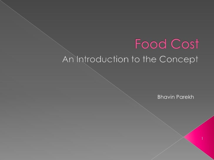Food Cost<br />An Introduction to the Concept<br />Bhavin Parekh<br />1<br />