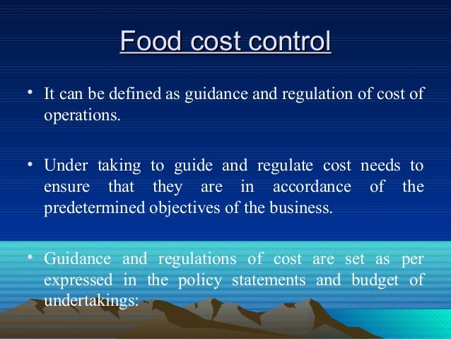 Food cost controlFood cost control • It can be defined as guidance and regulation of cost of operations. • Under taking to...