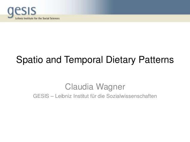Spatio and Temporal Dietary Patterns Claudia Wagner GESIS – Leibniz Institut für die Sozialwissenschaften