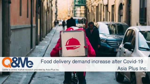 Q&Me is online market research provided by Asia Plus Inc. Food delivery demand increase after Covid-19 Asia Plus Inc.