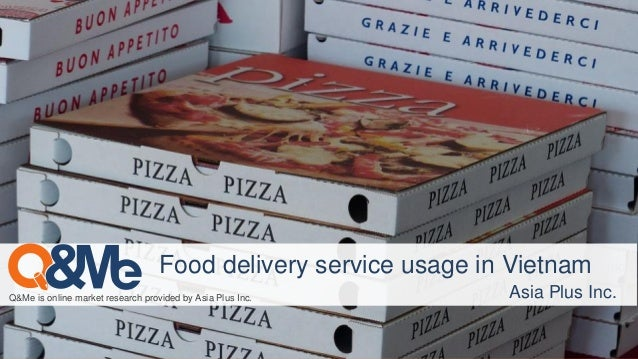 Asia Plus Inc. Q&Me is online market research provided by Asia Plus Inc. Asia Plus Inc. Food delivery service usage in Vie...