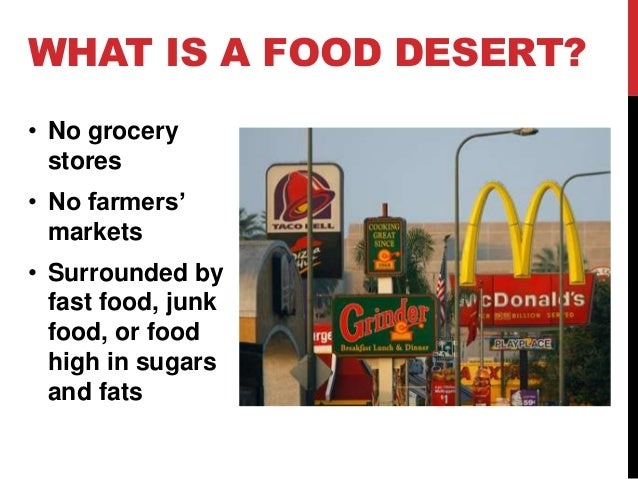 fast food deserts the availability and Richmond is one of the largest food deserts in the country 'living in a food desert' looks at a problem you may not know about posted 10:58 am, march 3, 2015 and researchers said that usually mean eating meals at fast food restaurants or shopping at corner stores.