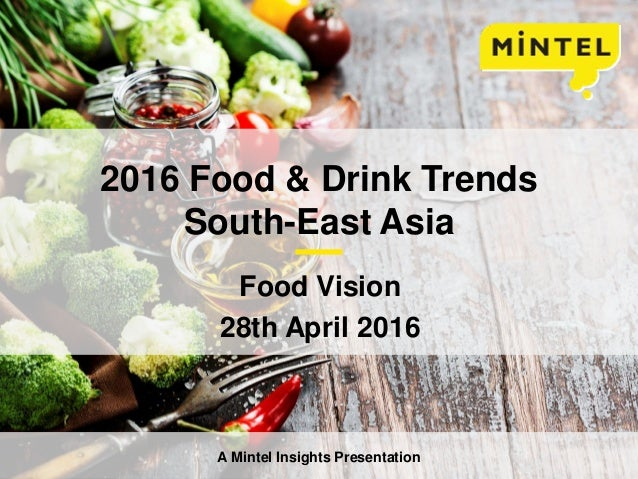 © 2015 Mintel Group Ltd. All Rights Reserved. Confidential to Mintel. 2016 Food & Drink Trends South-East Asia Food Vision...