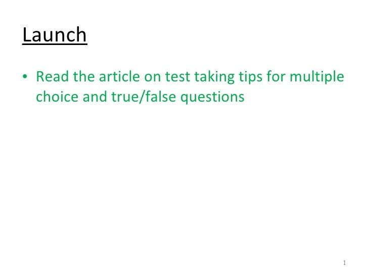 Launch <ul><li>Read the article on test taking tips for multiple choice and true/false questions </li></ul>