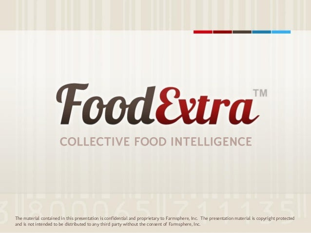 COLLECTIVE FOOD INTELLIGENCE TM COLLECTIVE FOOD INTELLIGENCE The material contained in this presentation is confidential a...