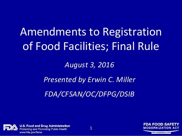 1 Amendments to Registration of Food Facilities; Final Rule August 3, 2016 Presented by Erwin C. Miller FDA/CFSAN/OC/DFPG/...