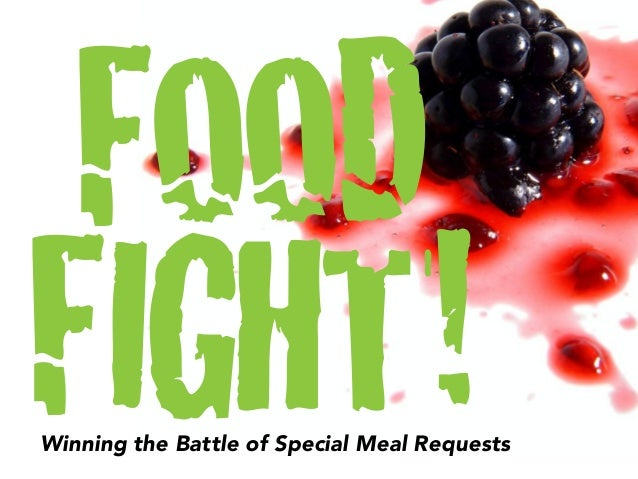 FOOD FIGHT!Winning the Battle of Special Meal Requests