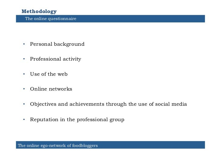 Methodology   The online questionnaire  • Personal background  • Professional activity  • Use of the web  • Online net...