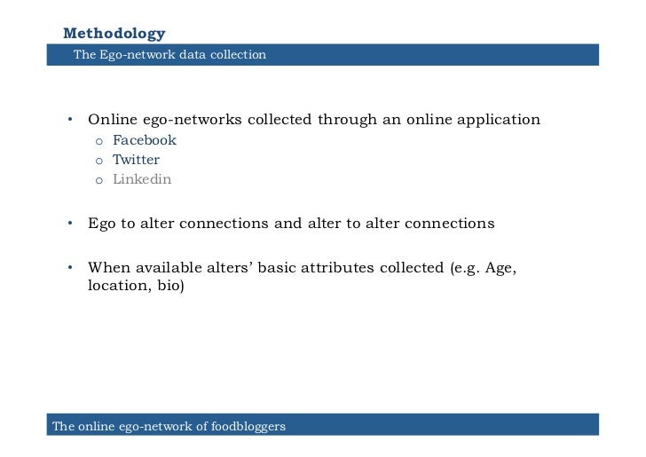 Methodology   The Ego-network data collection  • Online ego-networks collected through an online application      o Face...