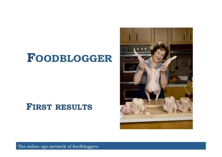 FOODBLOGGER   FIRST         RESULTSThe online ego-network of foodbloggers