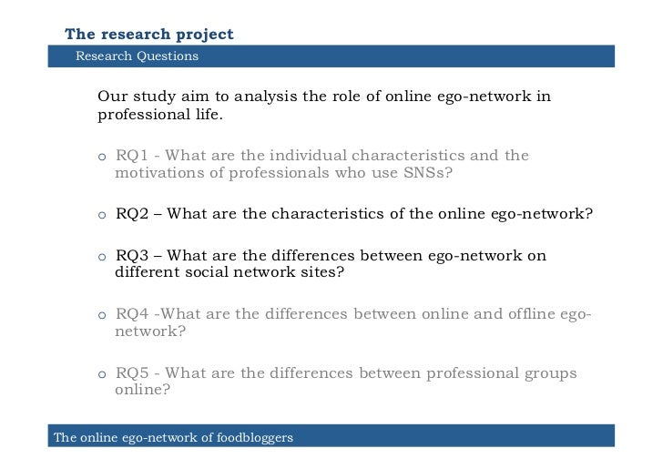 The research project   Research Questions      Our study aim to analysis the role of online ego-network in      profession...