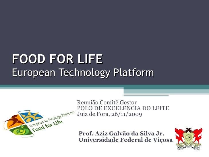 Prof. Aziz Galvão da Silva Jr.  Universidade Federal de Viçosa FOOD FOR LIFE European Technology Platform Reunião Comitê G...