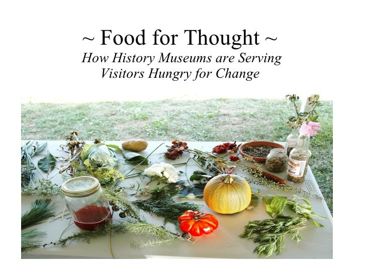 ~ Food for Thought ~   How History Museums are Serving  Visitors Hungry for Change